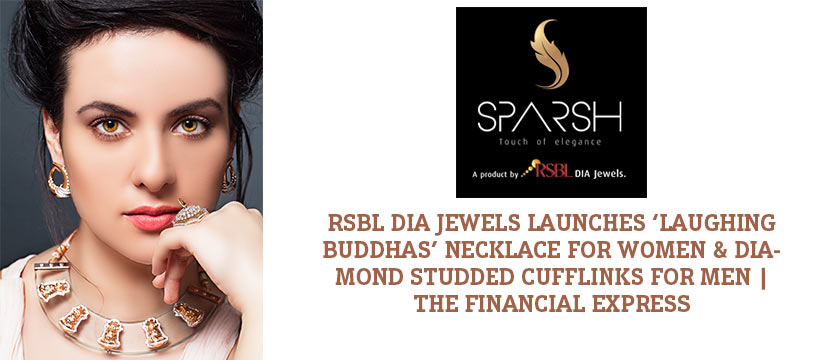 RSBL Dia Jewels, a division of RiddiSiddhi Bullions Ltd. have launched an exclusive range in diamond jewellery under the brand name 'SPARSH'.